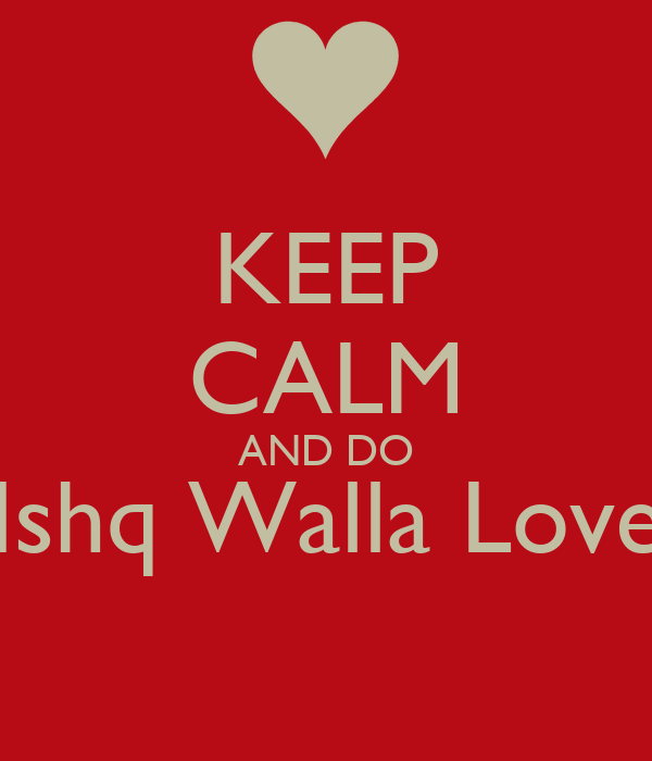 KEEP CALM AND DO Ishq Walla Love