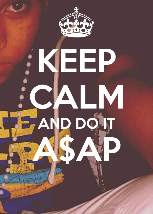 KEEP CALM AND DO IT A$AP