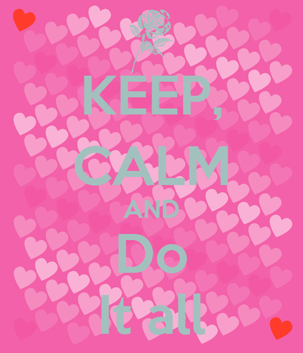 KEEP, CALM AND Do It all