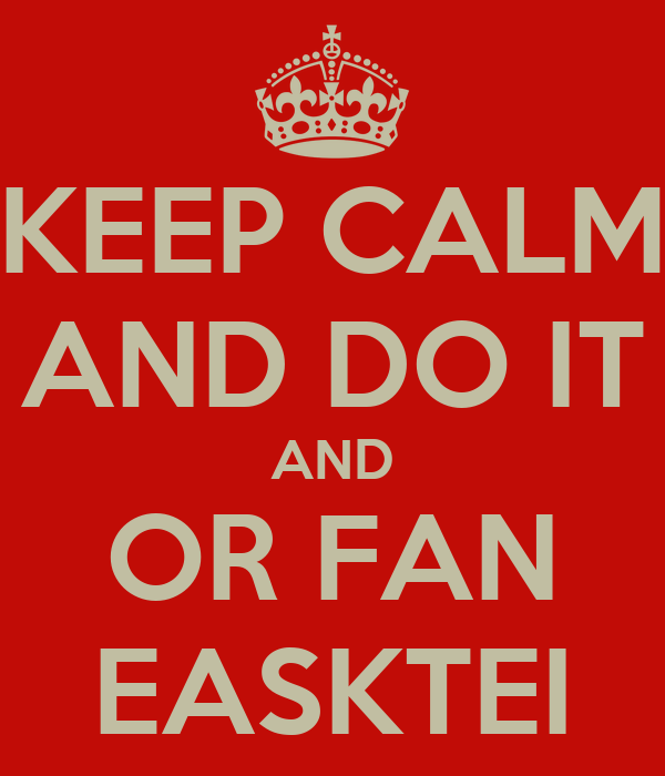 KEEP CALM AND DO IT AND OR FAN EASKTEI