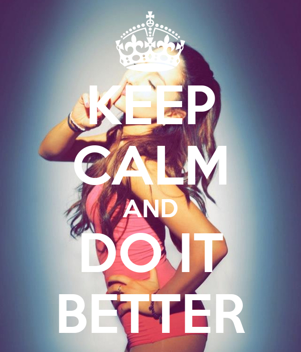 KEEP CALM AND DO IT BETTER