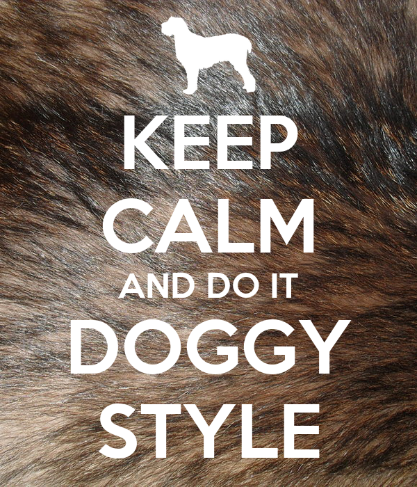 KEEP CALM AND DO IT DOGGY STYLE