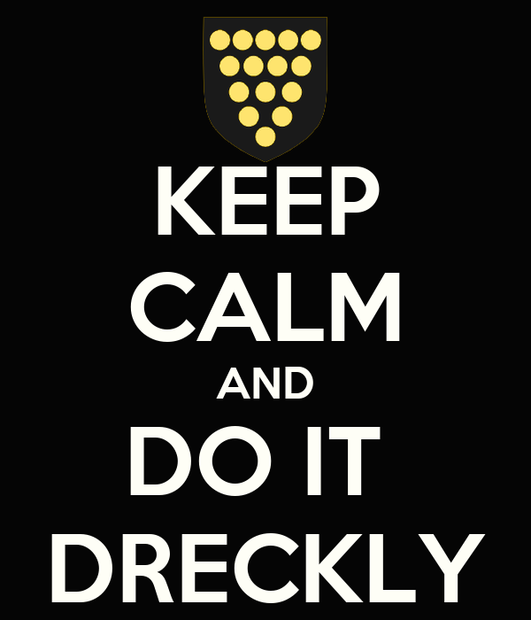 KEEP CALM AND DO IT  DRECKLY