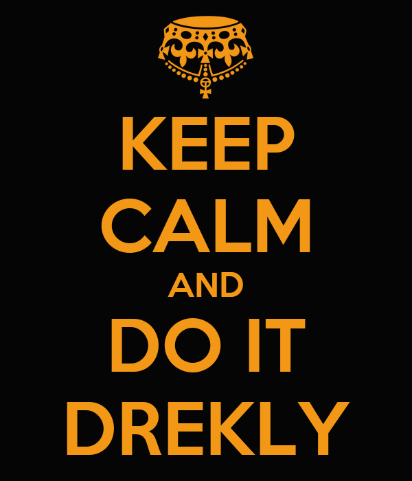 KEEP CALM AND DO IT DREKLY