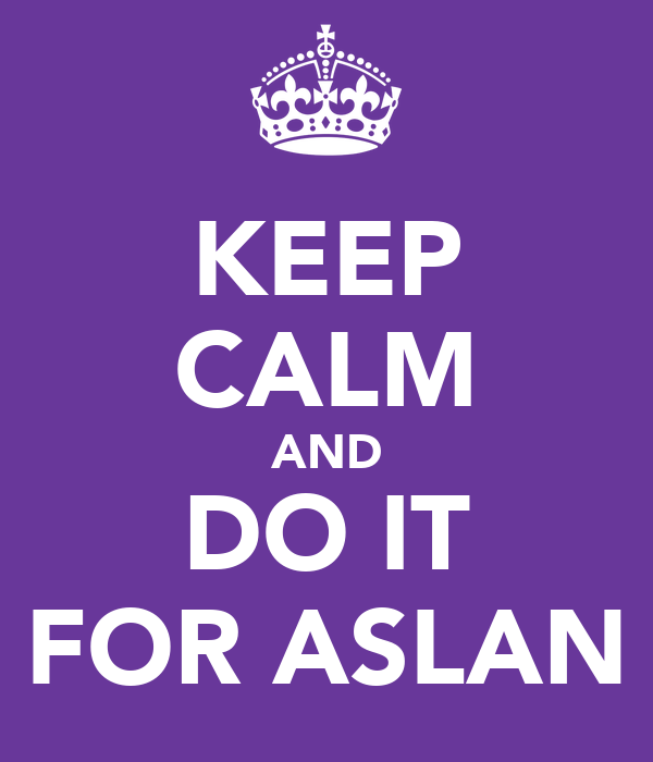 KEEP CALM AND DO IT FOR ASLAN