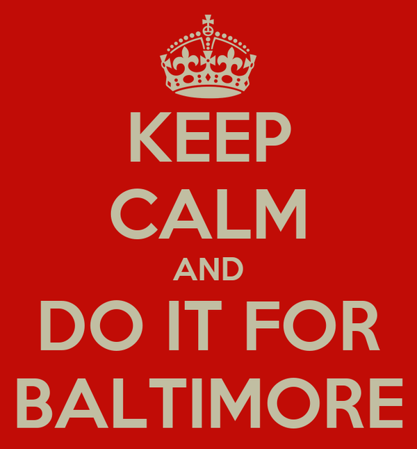 KEEP CALM AND DO IT FOR BALTIMORE