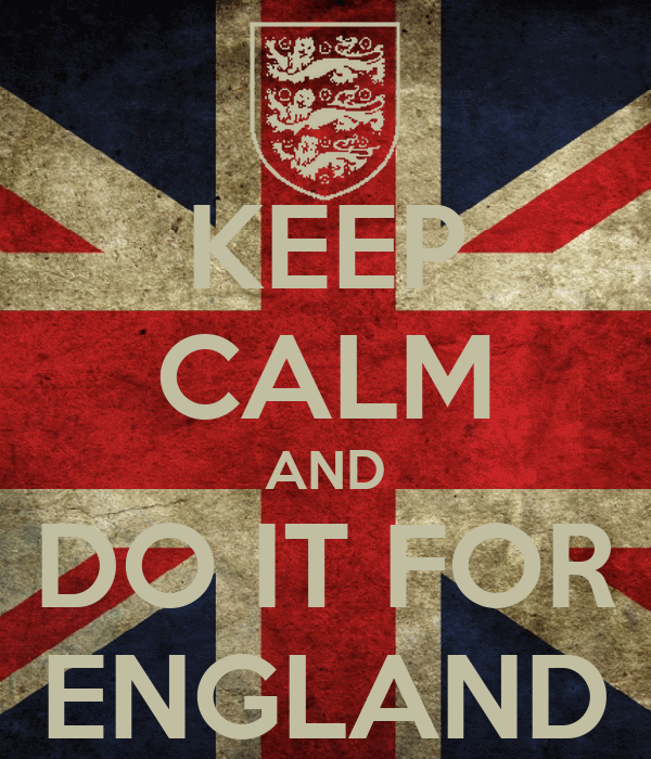 KEEP CALM AND DO IT FOR ENGLAND
