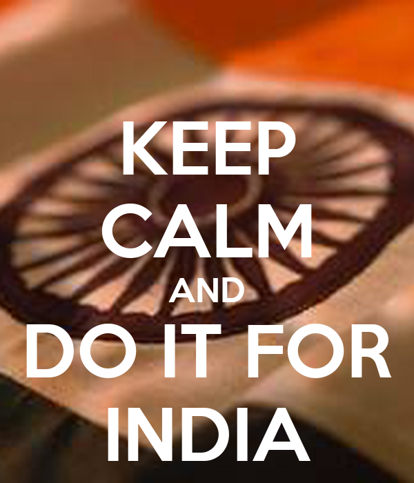 KEEP CALM AND DO IT FOR INDIA