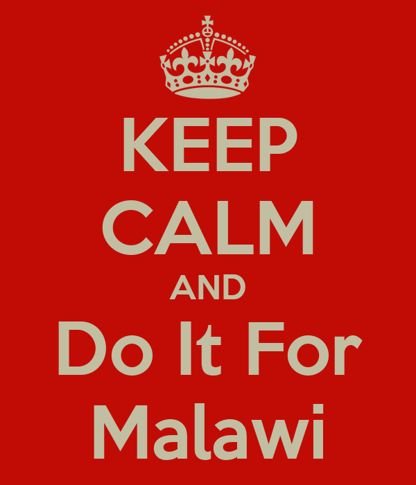 KEEP CALM AND Do It For Malawi