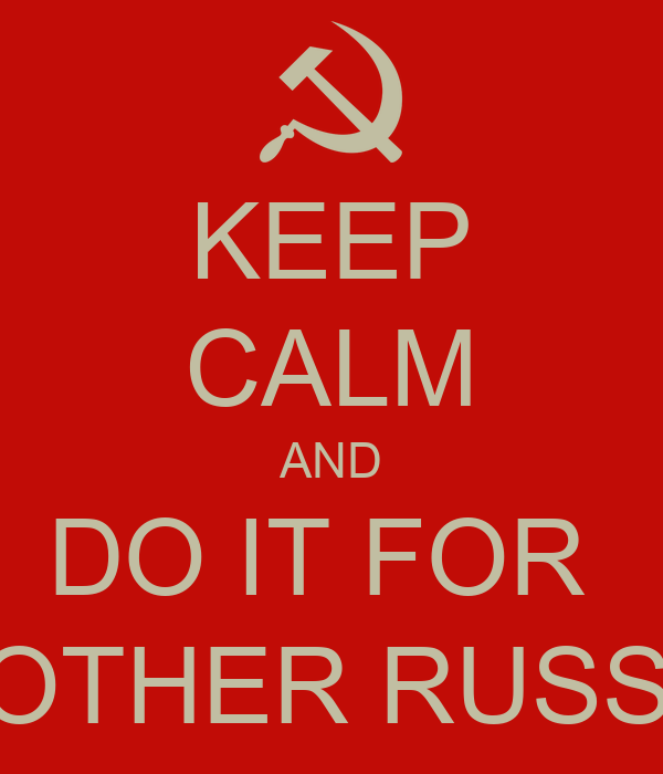 KEEP CALM AND DO IT FOR  MOTHER RUSSIA