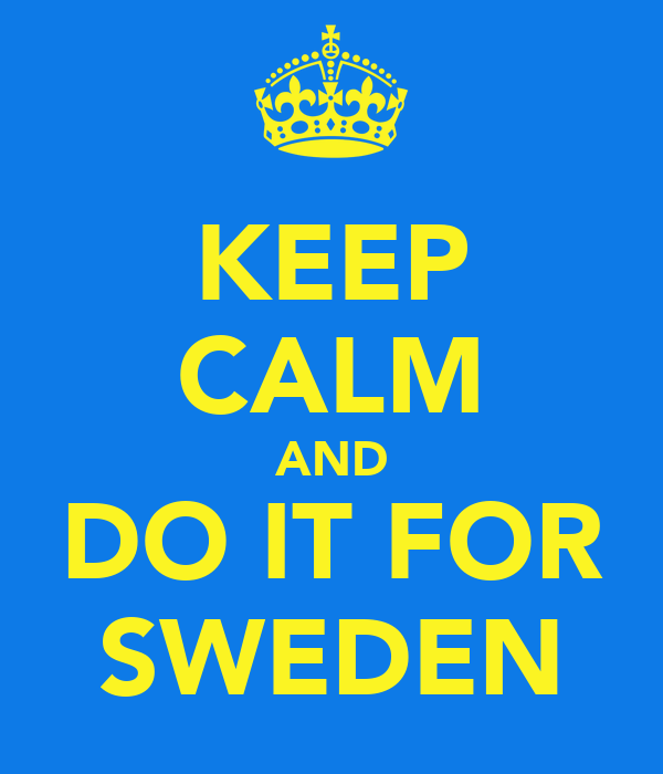 KEEP CALM AND DO IT FOR SWEDEN