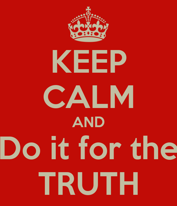 KEEP CALM AND Do it for the TRUTH