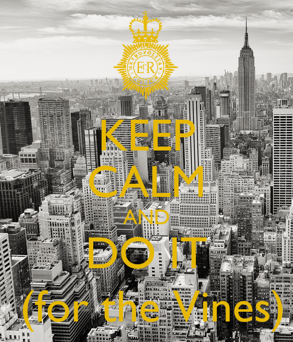 KEEP CALM AND DO IT  (for the Vines)
