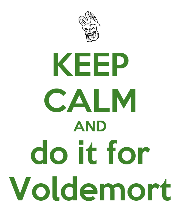 KEEP CALM AND do it for Voldemort