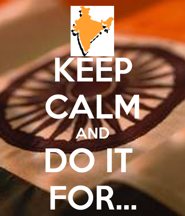 KEEP CALM AND DO IT  FOR...