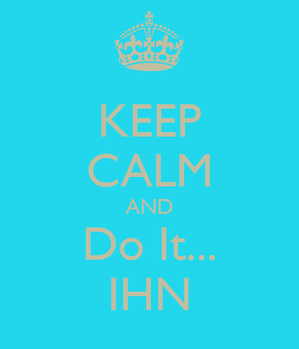 KEEP CALM AND Do It... IHN