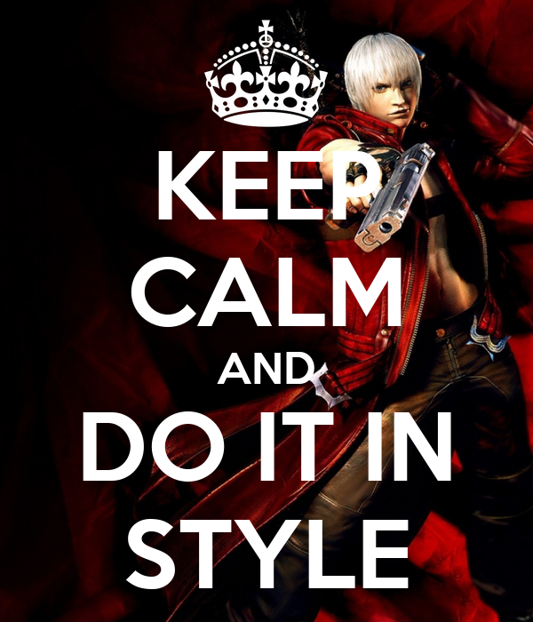 KEEP CALM AND DO IT IN STYLE