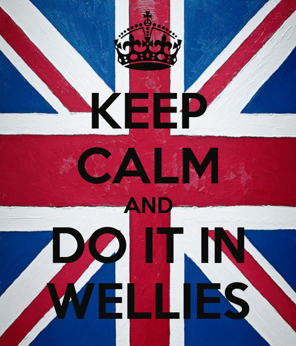 KEEP CALM AND DO IT IN WELLIES
