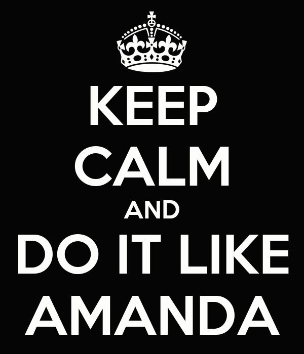 KEEP CALM AND DO IT LIKE AMANDA