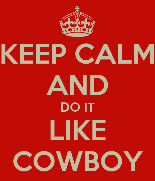 KEEP CALM AND DO IT LIKE COWBOY