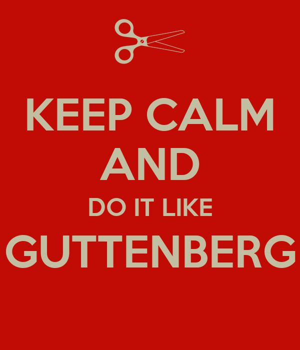 KEEP CALM AND DO IT LIKE GUTTENBERG