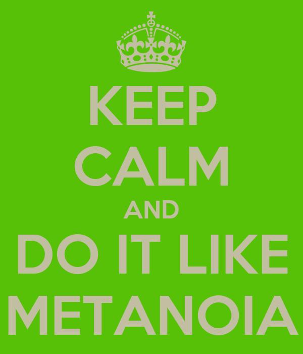 KEEP CALM AND DO IT LIKE METANOIA
