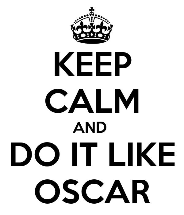 KEEP CALM AND  DO IT LIKE OSCAR