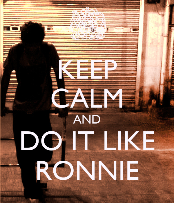 KEEP CALM AND DO IT LIKE RONNIE
