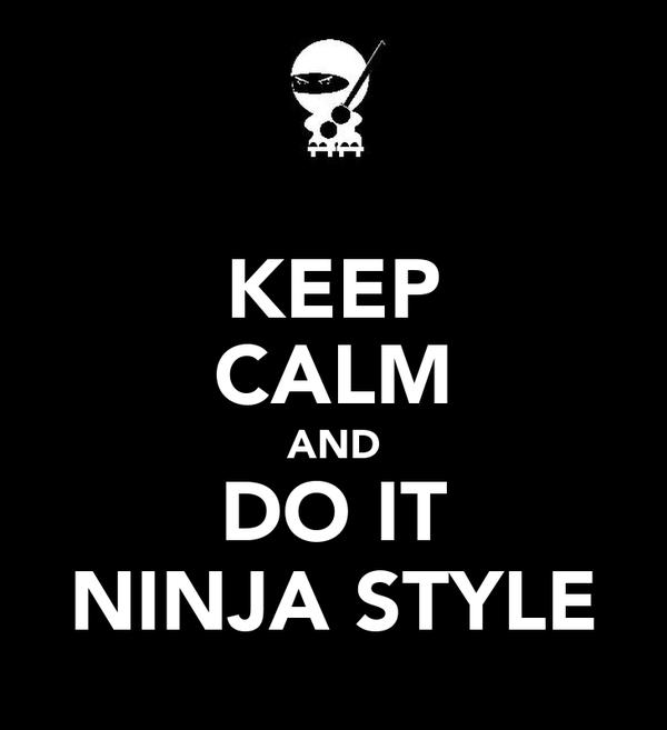 KEEP CALM AND DO IT NINJA STYLE