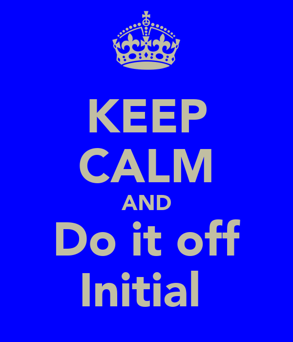 KEEP CALM AND Do it off Initial