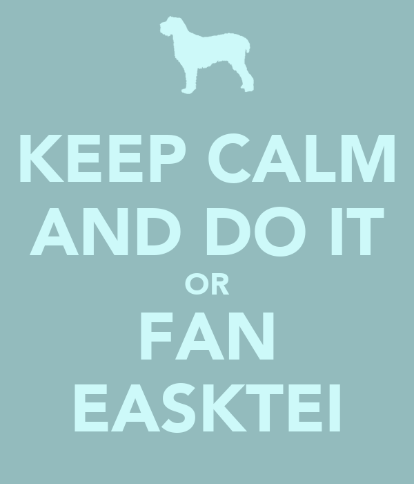 KEEP CALM AND DO IT OR FAN EASKTEI