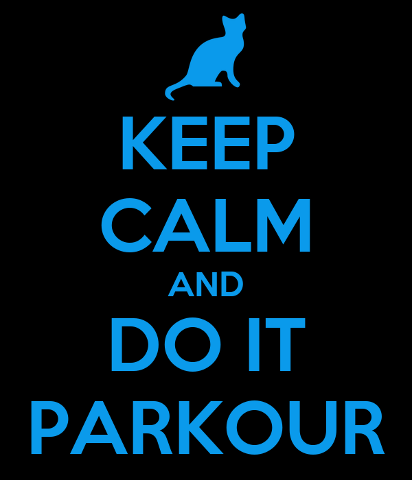 KEEP CALM AND DO IT PARKOUR