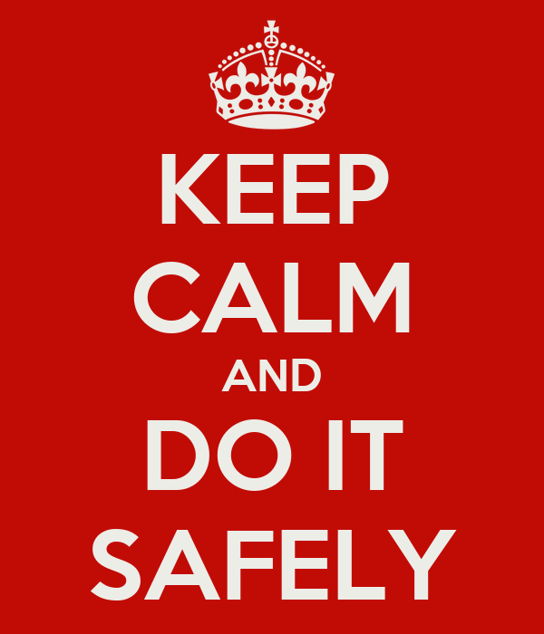 KEEP CALM AND DO IT SAFELY