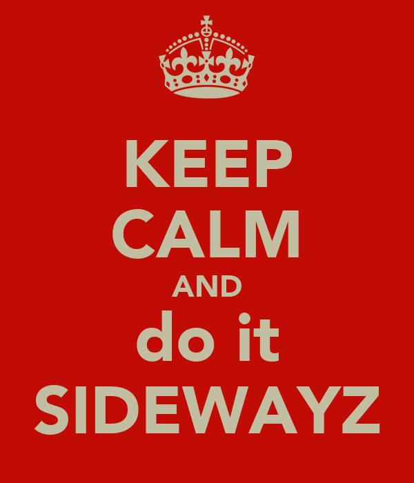 KEEP CALM AND do it SIDEWAYZ