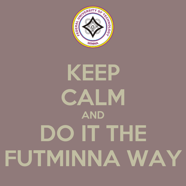 KEEP CALM AND DO IT THE FUTMINNA WAY
