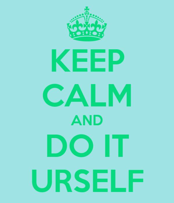 KEEP CALM AND DO IT URSELF