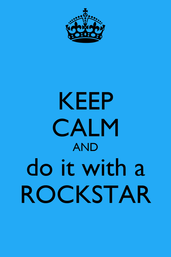 KEEP CALM AND do it with a ROCKSTAR