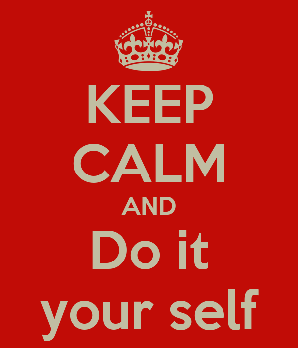 KEEP CALM AND Do it your self