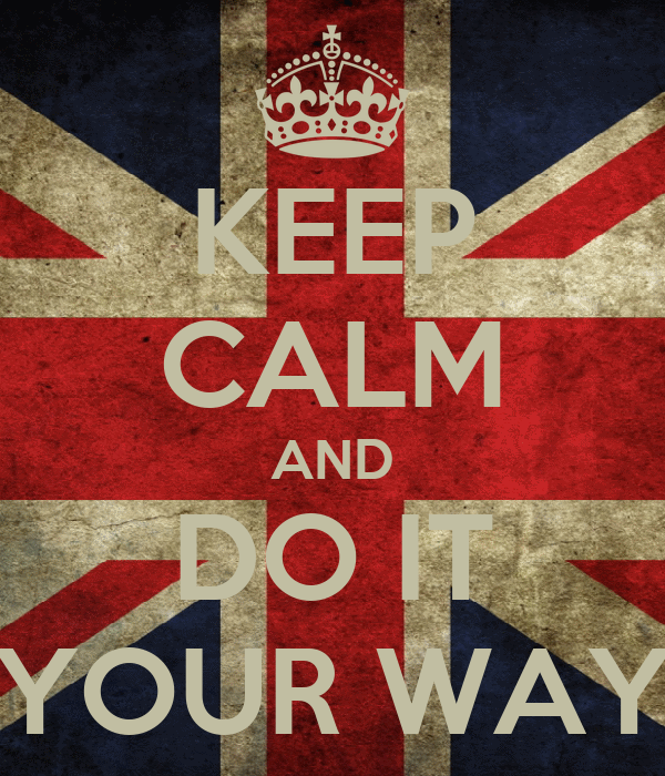KEEP CALM AND DO IT YOUR WAY