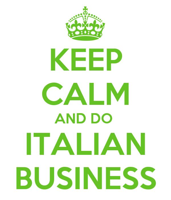 KEEP CALM AND DO  ITALIAN BUSINESS