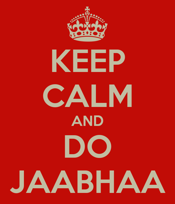 KEEP CALM AND DO JAABHAA