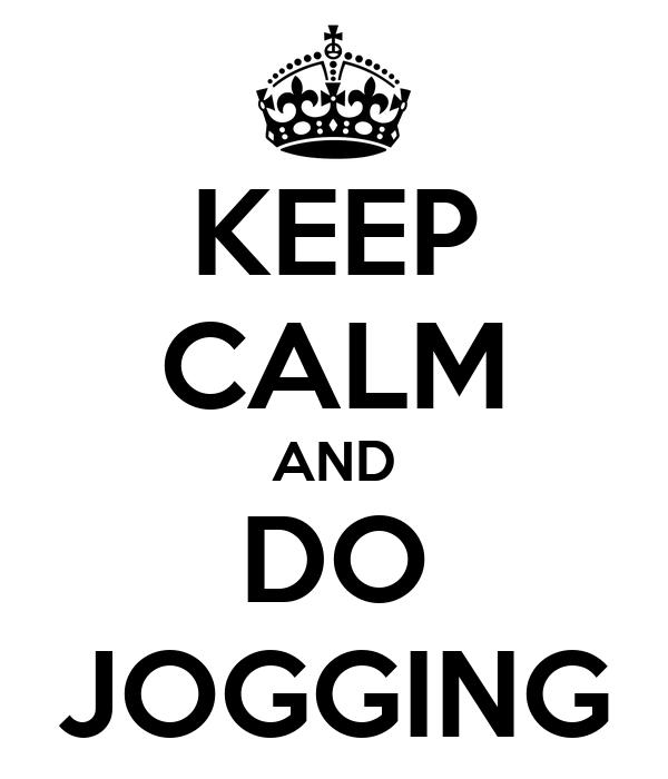 KEEP CALM AND DO JOGGING