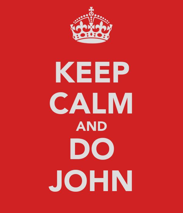 KEEP CALM AND DO JOHN