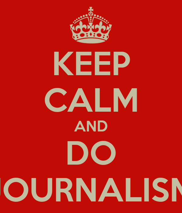 KEEP CALM AND DO JOURNALISM