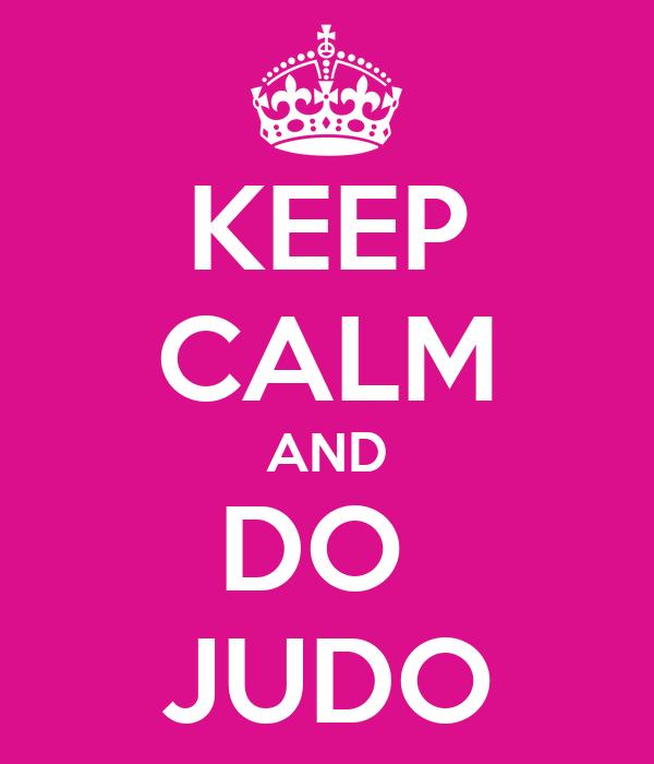 KEEP CALM AND DO  JUDO