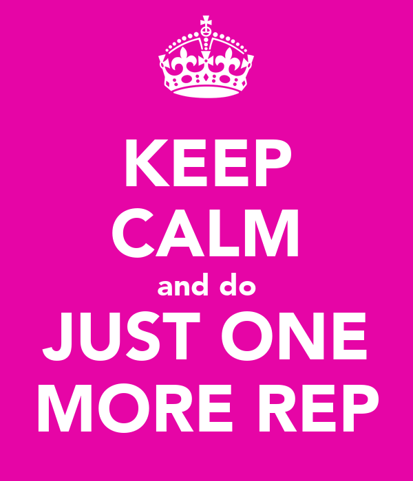 KEEP CALM and do JUST ONE MORE REP