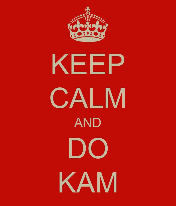 KEEP CALM AND DO KAM