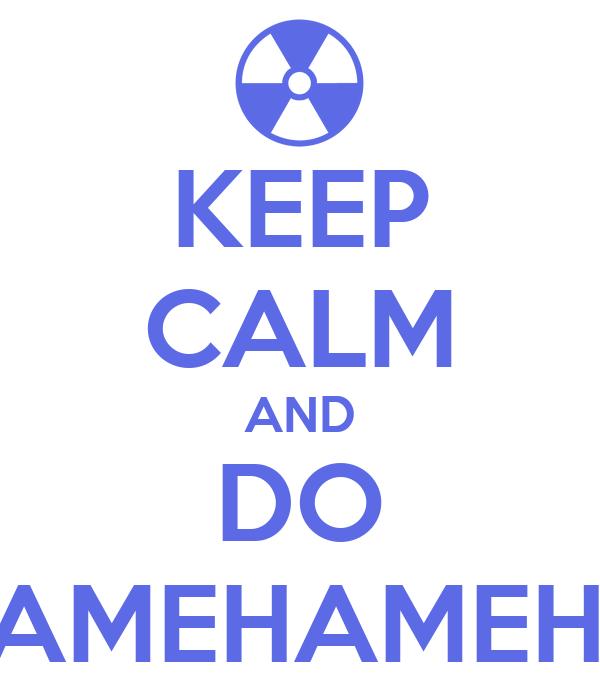 KEEP CALM AND DO KAMEHAMEHA