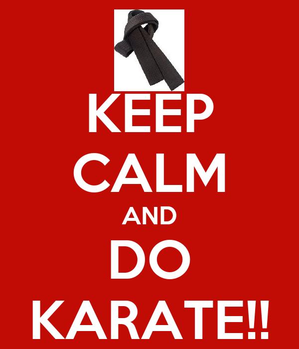KEEP CALM AND DO KARATE!!