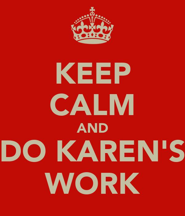 KEEP CALM AND DO KAREN'S WORK